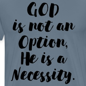 GOD IS NOT AN OPTION - Men's Premium T-Shirt