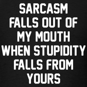 Sarcasm Stupidity - Men's T-Shirt