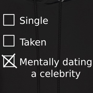 Single Taken Mentally Dating A Celebrity Hoodies - Men's Hoodie