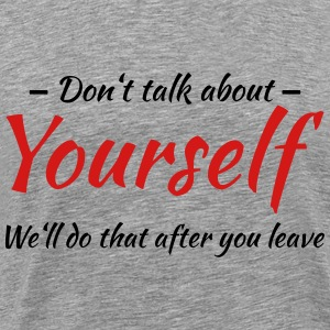 Don't talk about yourself T-Shirts - Men's Premium T-Shirt