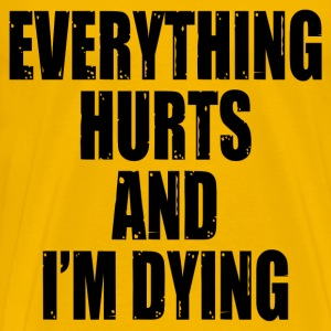 Everything Hurts and I'm Dying - - Men's Premium T-Shirt