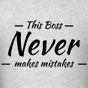 This boss never makes mistakes T-Shirts - Men's T-Shirt