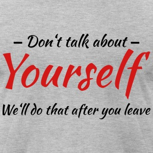 Don't talk about yourself T-Shirts - Men's T-Shirt by American Apparel
