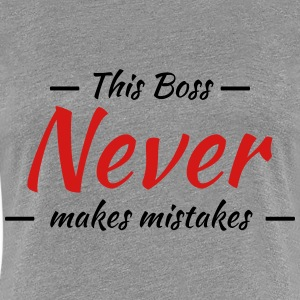 This boss never makes mistakes Women's T-Shirts - Women's Premium T-Shirt