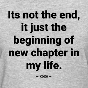 The beginning of new chapter in My Life Women's T-Shirts - Women's T-Shirt