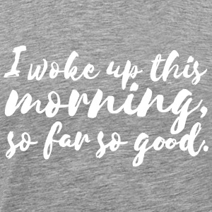 I woke up this morning T-Shirts - Men's Premium T-Shirt