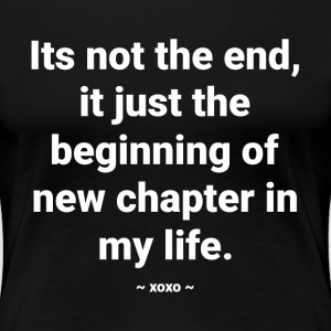 The beginning of new chapter in My Life Women's T-Shirts - Women's Premium T-Shirt