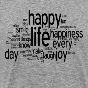 Happy Life Daily Emotion Quote T-Shirts - Men's Premium T-Shirt