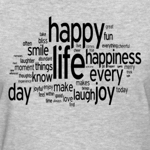 Happy Life Daily Emotion Quote Women's T-Shirts - Women's T-Shirt