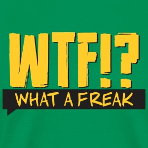 What A Freak!? - Men's Premium T-Shirt