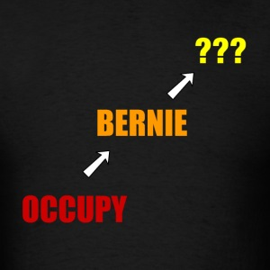 Occupy-->Bernie-->??? - Men's T-Shirt