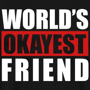 World's Okayest Friend - Men's Premium T-Shirt