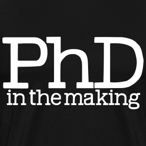 PhD in the Making - Men's Premium T-Shirt