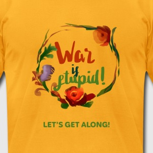War is stupid T-Shirts - Men's T-Shirt by American Apparel