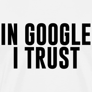 In Google I trust T-Shirts - Men's Premium T-Shirt