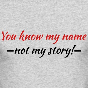 You know my name...not my story! Long Sleeve Shirts - Men's Long Sleeve T-Shirt by Next Level