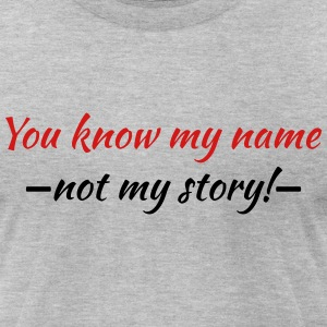 You know my name...not my story! T-Shirts - Men's T-Shirt by American Apparel