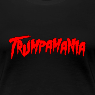 Design ~ TRUMPAMANIA Donald Trump Women's T-Shirt