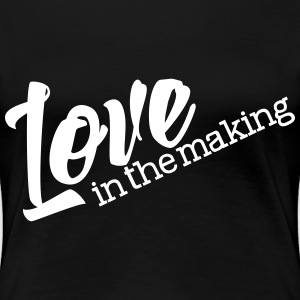 Love in the Making - Women's Premium T-Shirt
