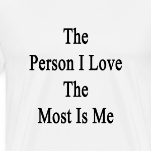the_person_i_love_the_most_is_me T-Shirts - Men's Premium T-Shirt