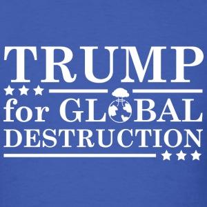 Trump For Global Destruction - Men's T-Shirt