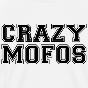 Crazy Mofos - Men's Premium T-Shirt