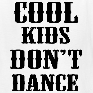 Cool Kids Don't Dance - Kids' T-Shirt