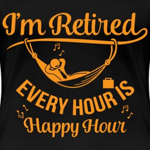 I'm Retired. Every Hour Is Happy Hour - Women's Premium T-Shirt