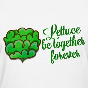 Lettuce Be Together Forever  - Women's T-Shirt