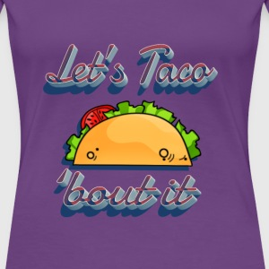 Let's Taco Bout That - Women's Premium T-Shirt