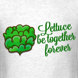 Lettuce Be Together Forever  - Men's T-Shirt