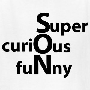 SON ! Super Curious Funny - Kids' T-Shirt