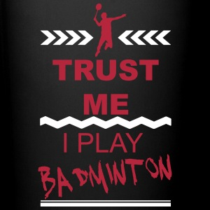 Trust me I play Badminton 2c Mugs & Drinkware - Full Color Mug