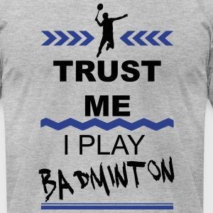 Trust me I play Badminton 2c T-Shirts - Men's T-Shirt by American Apparel