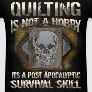 Hobby / Quilting - Quilting is not a hobby - Men's T-Shirt