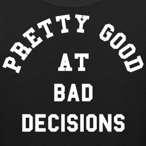 Good At Bad Decisions Funny Quote Sportswear - Men's Premium Tank