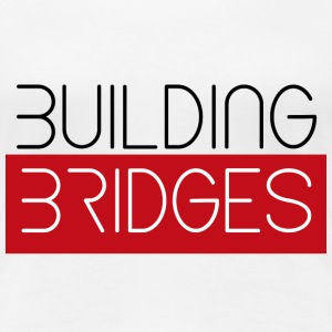 Building Bridges - Women's Premium T-Shirt