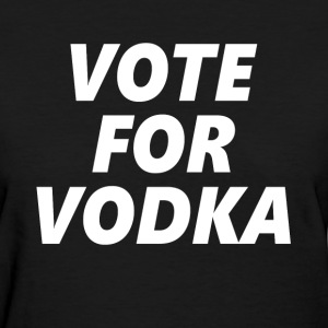 Vote For Vodka Women's T-Shirts - Women's T-Shirt