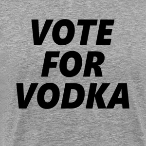 Vote For Vodka T-Shirts - Men's Premium T-Shirt