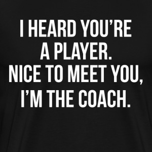 You're A Player, I'm The Coach FUNNY T-Shirts - Men's Premium T-Shirt