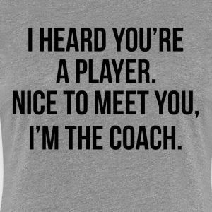 You're A Player, I'm The Coach FUNNY Women's T-Shirts - Women's Premium T-Shirt