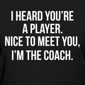 You're A Player, I'm The Coach FUNNY Women's T-Shirts - Women's T-Shirt