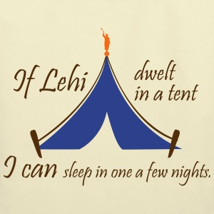 If Lehi dwelt in a tent, I can sleep in one a few  - Eco-Friendly Cotton Tote