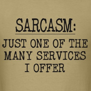 I offer sarcasm - Men's T-Shirt