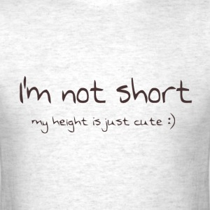 I'm not short my height is just cute - Men's T-Shirt