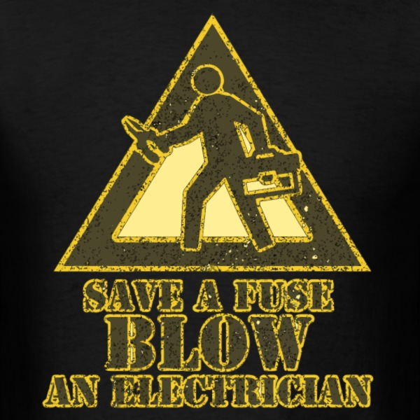 Save a fuse blow an electrician - Men's T-Shirt