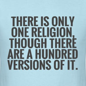 There is only one religion - Men's T-Shirt
