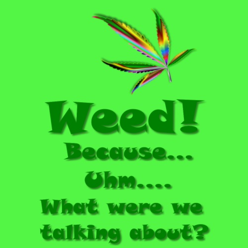 Weed Because