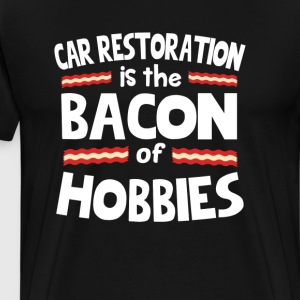Car Restoration Is The Bacon Of Hobbies T-Shirt T-Shirts - Men's Premium T-Shirt