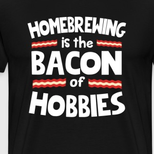 Homebrewing Is The Bacon Of Hobbies T-Shirt T-Shirts - Men's Premium T-Shirt